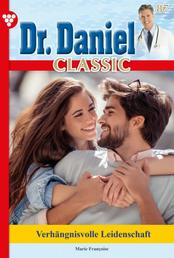 Dr. Daniel Classic 87 – Arztroman - Verhängnisvolle Leidenschaft