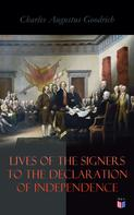 Charles Augustus Goodrich: Lives of the Signers to the Declaration of Independence