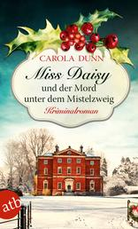 Miss Daisy und der Mord unter dem Mistelzweig - Kriminalroman