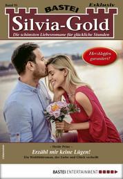 Silvia-Gold 91 - Liebesroman - Erzähl mir keine Lügen!