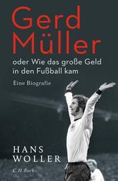 Gerd Müller - oder Wie das große Geld in den Fußball kam