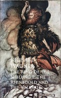 Richard Wagner: The Ring of the Niblung I: The Rhinegold and The Valkyrie
