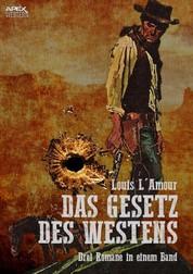 DAS GESETZ DES WESTENS - Drei klassische Western-Romane in einem Band
