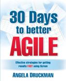 Angela Druckman: 30 Days to Better Agile