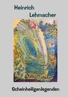 Heinrich Lehmacher: Scheinheiligenlegenden