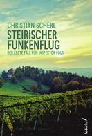 Christian Scherl: Steirischer Funkenflug: Österreich Krimi