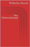 Wilhelm Busch: Der Hahnenkampf