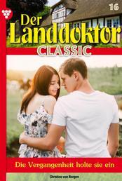 Der Landdoktor Classic 16 – Arztroman - Die Vergangenheit holte sie ein
