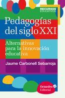 Jaume Carbonell Sebarroja: Pedagogías del siglo XXI