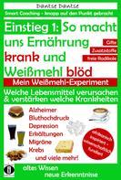 Dantse Dantse: Einstieg 1: So macht Ernährung uns krank und Weißmehl blöd: Welche Lebensmittel verursachen und verstärken welche Krankheiten?