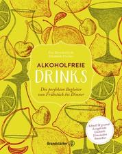 Alkoholfreie Drinks - Die perfekten Begleiter von Frühstück bis Dinner