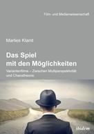 Marlies Klamt: Das Spiel mit den Möglichkeiten: Variantenfilme - Zwischen Multiperspektivität und Chaostheorie
