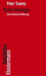 Martin Heidegger - Eine kritische Einführung