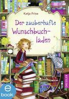 Katja Frixe: Der zauberhafte Wunschbuchladen 1 ★★★★★