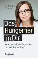 Caroline Böttiger: Das Hungertier in Dir