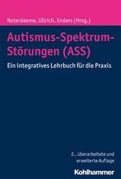 Autismus-Spektrum-Störungen (ASS) - Ein integratives Lehrbuch für die Praxis