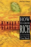 Praveen Kumar: How to Grow Rich by Overcoming Fear that Holds You Back