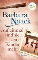 Barbara Noack: Auf einmal sind sie keine Kinder mehr