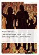 Kristina Schneider: Vereinbarkeit von Beruf und Familie. Ein Erfolgsfaktor für Unternehmen?