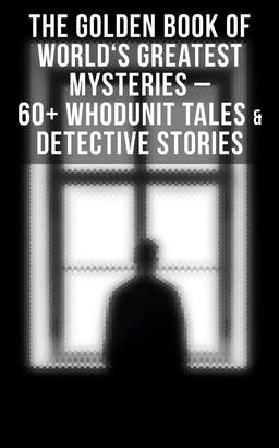 The Golden Book of World's Greatest Mysteries – 60+ Whodunit Tales & Detective Stories