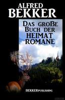 Alfred Bekker: Das große Buch der Heimat-Romane