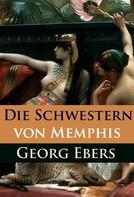 Georg Ebers: Die Schwestern von Memphis