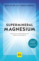 Prof. Dr. Jürgen Vormann: Supermineral Magnesium ★★★★