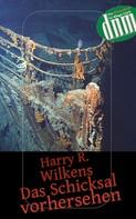 Harry R. Wilkens: Das Schicksal vorhersehen