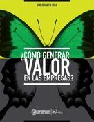 Emilio Garcia Vega: ¿Cómo generar valor en las empresas?
