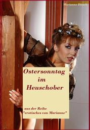 """Ostersonntag im Heuschober - aus der Reihe """"erotisches von Marianne"""""""