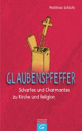 Glaubenspfeffer - Scharfes und Charmantes zu Kirche und Religion