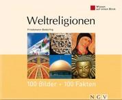 Weltreligionen: 100 Bilder - 100 Fakten - Wissen auf einen Blick