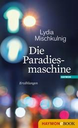 Die Paradiesmaschine - Erzählungen