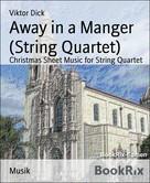 Viktor Dick: Away in a Manger (String Quartet)