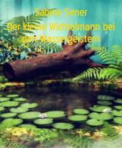 Der kleine Wichtelmann bei den Wassergeistern - Das Mäuschen und die kleine Blaumeise/Bei den Wassergeistern