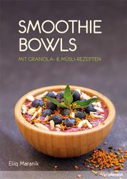 Smoothie Bowls - Mit Granola- & Müsli-Rezepten