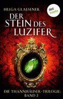Helga Glaesener: Die Thannhäuser-Trilogie - Band 2: Der Stein des Luzifer ★★