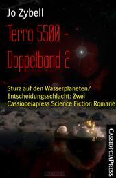 Terra 5500 - Doppelband 2 - Sturz auf den Wasserplaneten/ Entscheidungsschlacht: Zwei Cassiopeiapress Science Fiction Romane