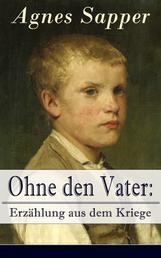Ohne den Vater: Erzählung aus dem Kriege - Historischer Roman: Erster Weltkrieg (Klassiker der Kinder- und Jugendliteratur)