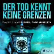 Der Tod kennt keine Grenzen - Ein Bern-Krimi (Ungekürzt)
