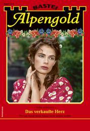 Alpengold 334 - Heimatroman - Das verkaufte Herz