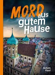 Mord aus gutem Hause - Der neue Augsburgkrimi