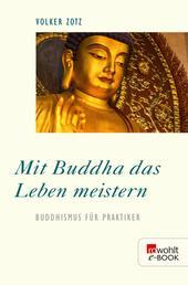 Mit Buddha das Leben meistern - Buddhismus für Praktiker
