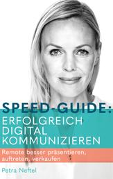 Speed-Guide: Erfolgreich digital kommunizieren - Remote besser präsentieren, auftreten, verkaufen