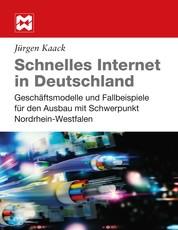 Schnelles Internet in Deutschland - Geschäftsmodelle und Fallbeispiele für den Ausbau mit Schwerpunkt Nordrhein-Westfalen