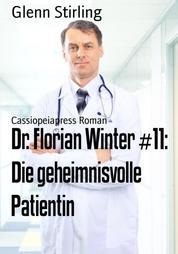 Dr. Florian Winter #11: Die geheimnisvolle Patientin - Cassiopeiapress Roman