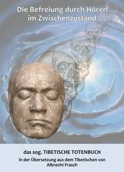 Die Befreiung durch Hören im Zwischenzustand - das sog. Tibetische Totenbuch