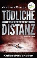 Jochen Frech: TÖDLICHE DISTANZ - Episode 2: Kollateralschaden ★★★★