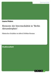 """Elemente der Intermedialität in """"Berlin Alexanderplatz"""". - Filmisches Erzählen in Alfred Döblins Roman."""