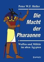 Die Macht der Pharaonen - Waffen und Militär im alten Ägypten